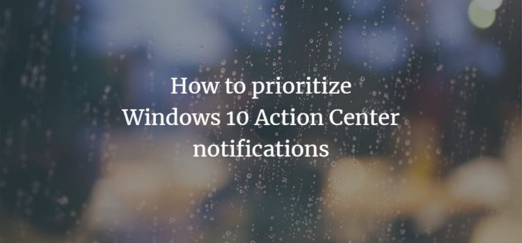 How to prioritize Windows 10 Action Center notifications