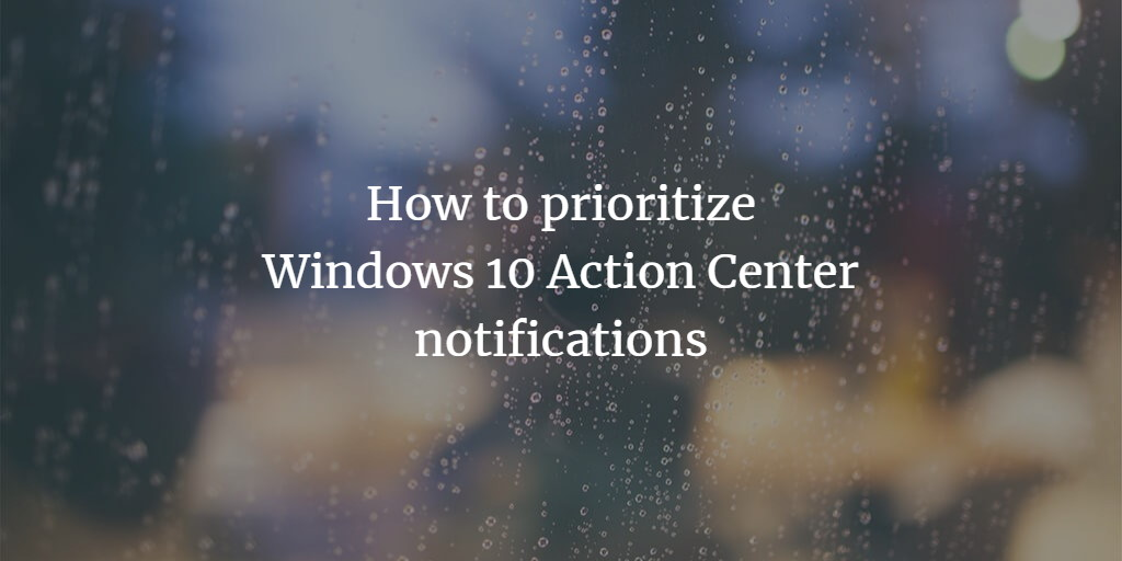 Priorize Windows Notifications