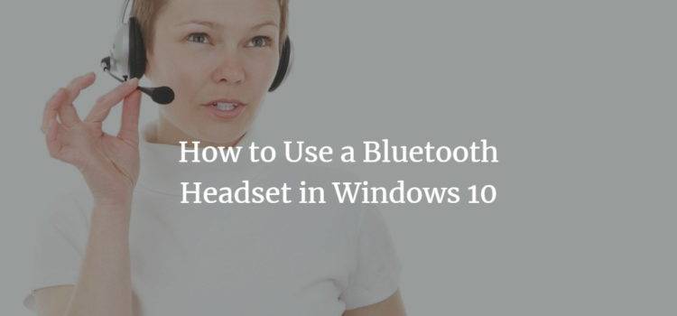How to Use a Bluetooth Headset in Windows 10