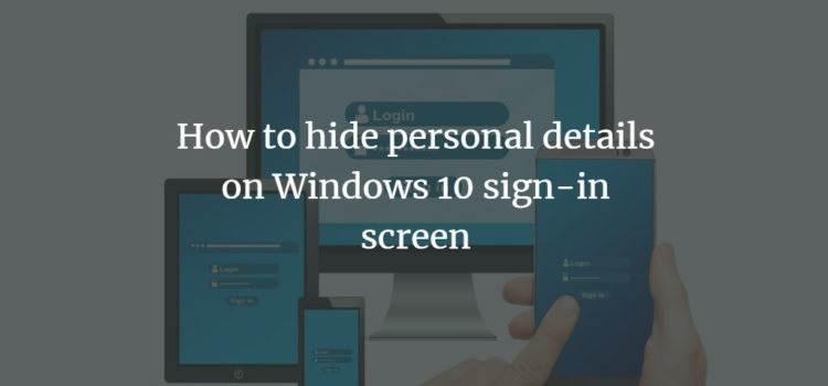 How to hide personal details on Windows 10 sign-in screen