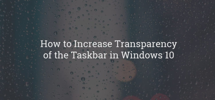How to Increase Transparency of the Taskbar in Windows 10