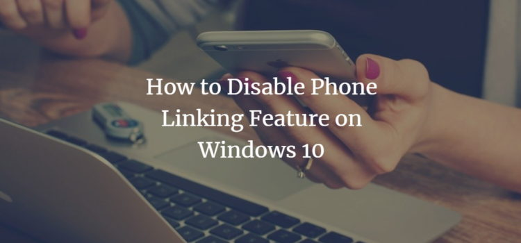 How to Disable Phone Linking Feature on Windows 10