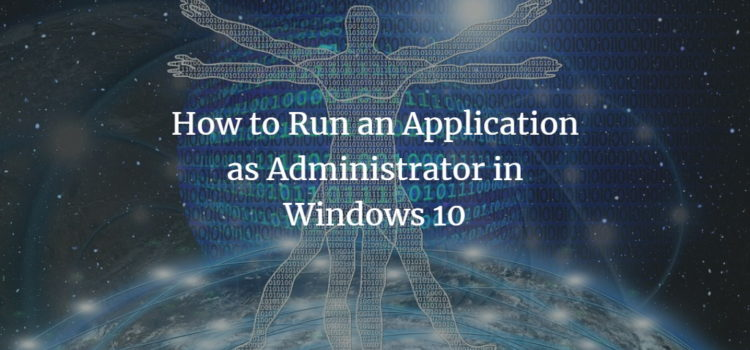How to Run an Application as Administrator in Windows 10