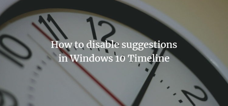 How to disable suggestions in Windows 10 Timeline