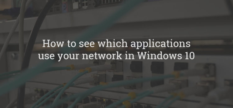 How to see which applications use your network in Windows 10