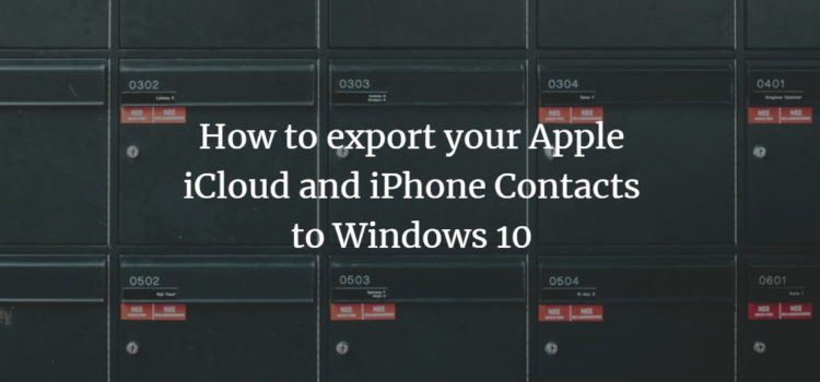 How to export your Apple iCloud and iPhone Contacts to Windows 10