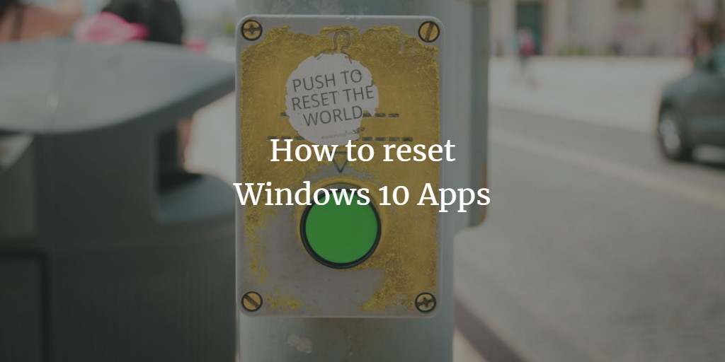 Reset Windows 10 Apps