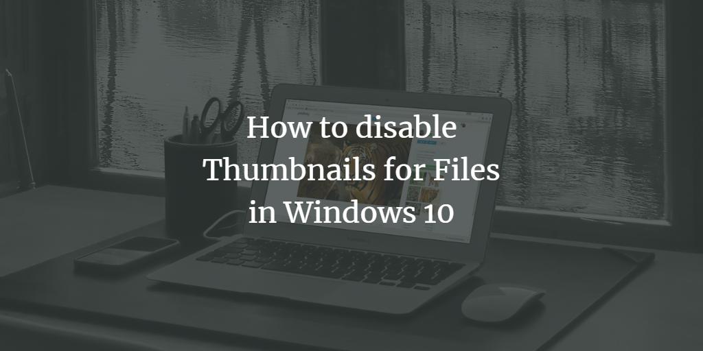 Disable Windows File Thumbnails