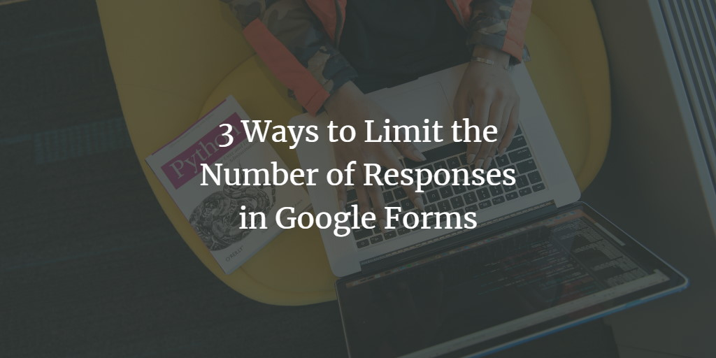 Limit Responses in Google Forms