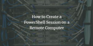 PowerShell Remote Session