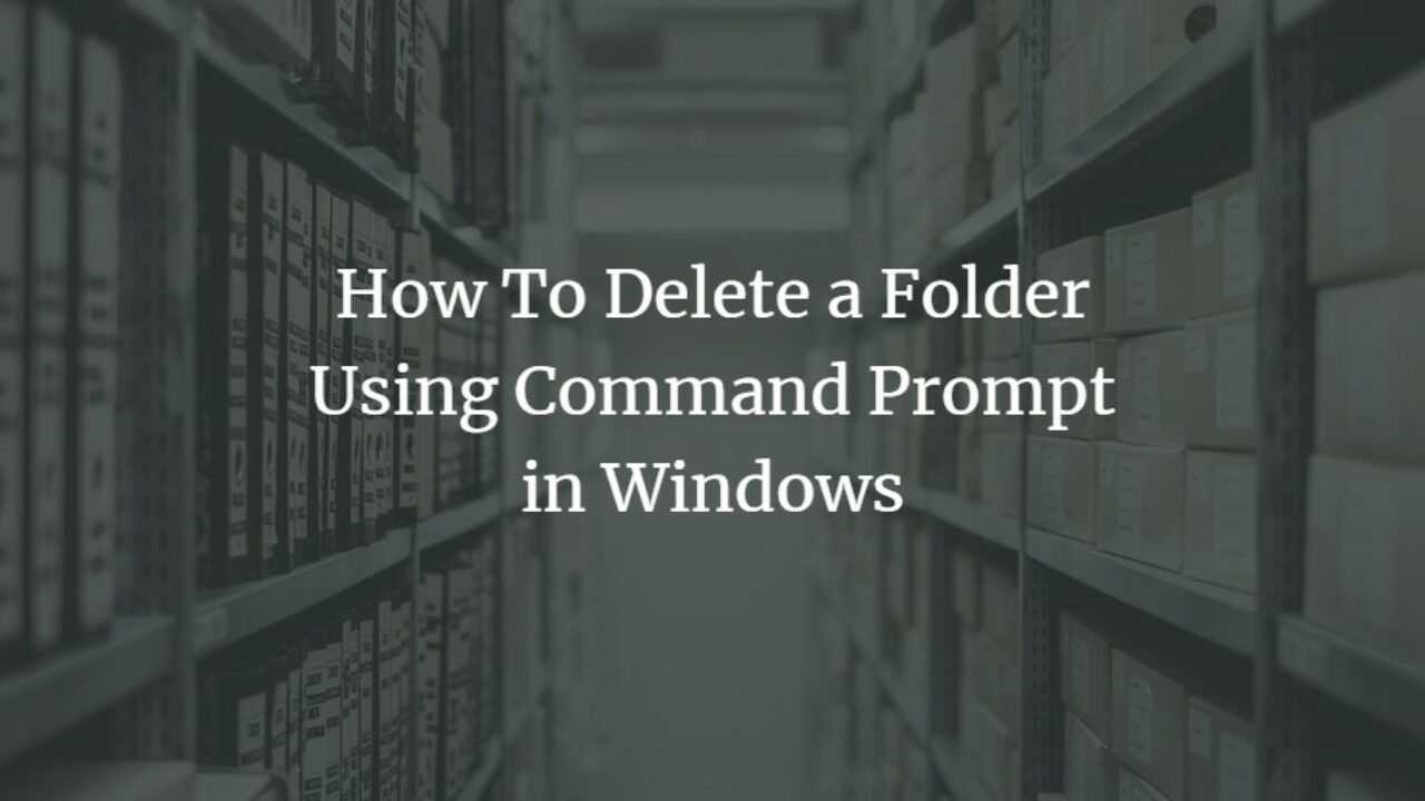 How to Delete a Folder Using Command Prompt of Windows